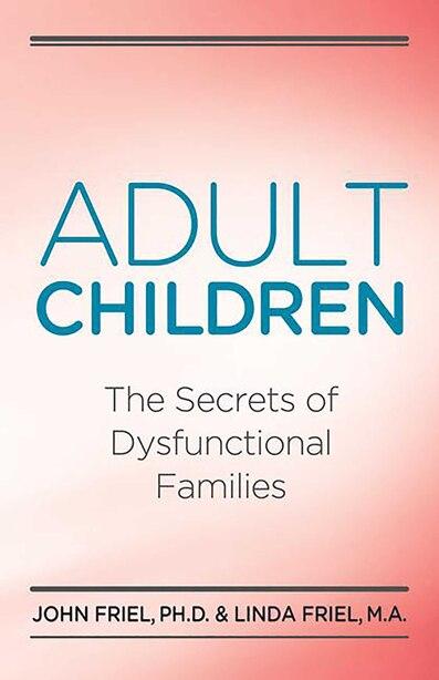 Adult Children Secrets of Dysfunctional Families: The Secrets of Dysfunctional Families by John Friel