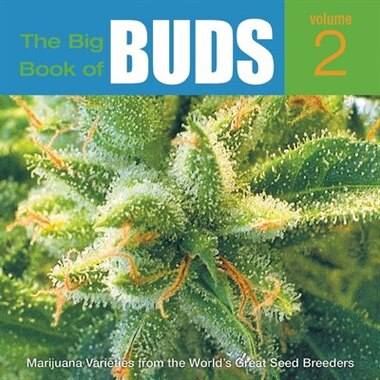 The Big Book Of Buds: More Marijuana Varieties from the World's Great Seed Breeders by Ed Rosenthal