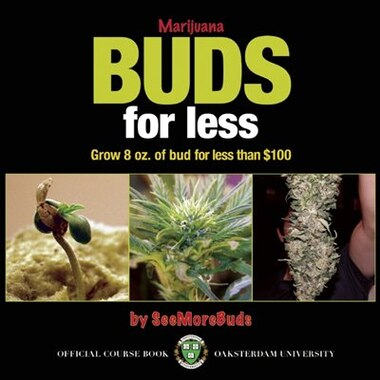 Marijuana Buds for Less: Grow 8 oz. of Bud for Less Than $100 by SeeMoreBuds