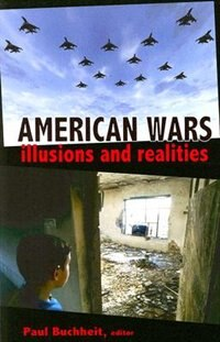 American Wars: Illusions And Realities by Paul Bucheit