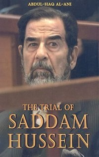 The Trial of Saddam Hussein by Dr. Abdul-Haq Al-Ani