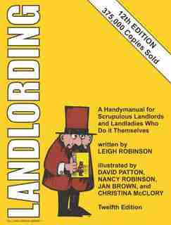 Landlording: A Handymanual For Scrupulous Landlords And Landladies Who Do It Themselves by Leigh Robinson