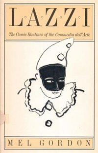 Lazzi: The Comic Routines of the Commedia dell'Arte by Mel Gordon