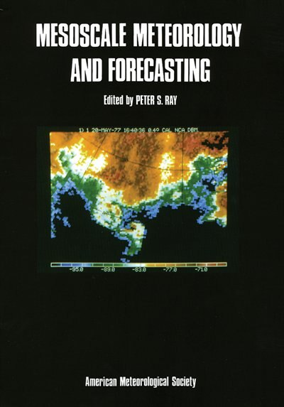 Mesoscale Meteorology and Forecasting by Peter S. Ray