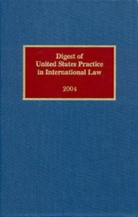Digest of United States Practice in International Law, 2004