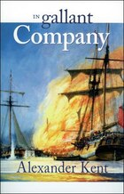 In Gallant Company: The Richard Bolitho Novels Vol.3