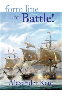 Form Line Of Battle!: The Richard Bolitho Novels, Vol.9