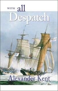 With All Despatch: Richard Bolitho Novels