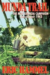 Munda Trail: The New Georgia Campaign, June-August 1943