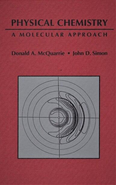 Physical Chemistry: A Molecular Approach by John D. Simon