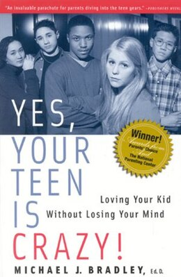 Book Yes, Your Teen is Crazy!: Loving Your Kid Without Losing Your Mind by Michael J. Bradley