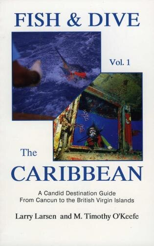 Fish & Dive the Caribbean V1: A Candid Destination Guide From Cancun to the British Islands Book 1 by Larry Larsen