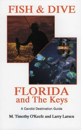 Fish & Dive Florida and the Keys: A Candid Destination Guide Book 3 by Timothy O'keefe