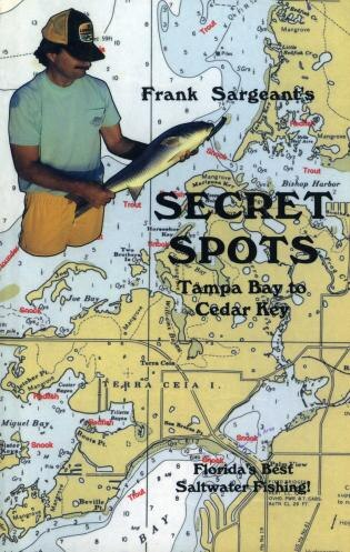 Secret Spots--Tampa Bay to Cedar Key: Tampa Bay to Cedar Key: Florida's Best Saltwater Fishing Book 1 by Frank Sargeant