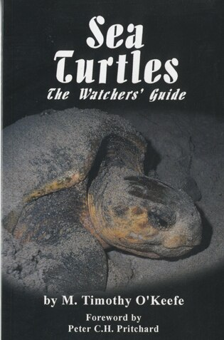 Sea Turtles: The Watchers' Guide by Timothy O'keefe