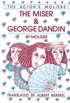 The Miser & George Dandin: The Actor's Moliere - Volume 1