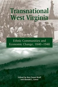 TRANSNATIONAL WEST VIRGINIA: Ethnic Communities And Economic Change, 1840-1940