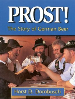 Book Prost!: The Story Of German Beer by Horst D. Dornbusch