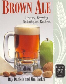 Book Brown Ale: History, Brewing Techniques, Recipes by Jim Parker