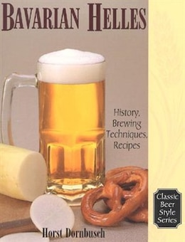 Book Bavarian Helles: History, Brewing Techniques, Recipes by Horst D. Dornbusch
