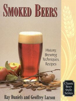 Book Smoked Beers: History, Brewing Techniques, Recipes by Geoff Larson