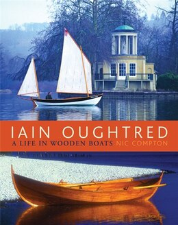 Book Iain Oughtred: A Life in Wooden Boats by Nic Compton