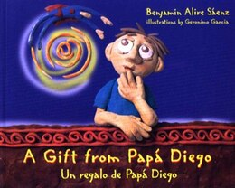 Book A Gift from Papa Diego: Un regalo de Papa Diego by Benjamin Alire Saenz