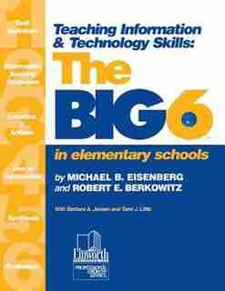 Teaching Information & Technology Skills: The Big6 in Elementary Schools by Michael B. Eisenberg