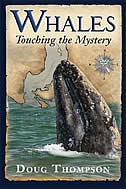 Whales: Touching the Mystery by Doug Thompson