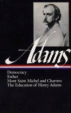 Henry Adams: Novels, Mont Saint Michel, The Education: (library Of America #14)