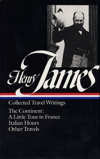 Henry James: Travel Writings Vol. 2 (loa #65): The Continent by HENRY JAMES