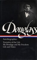Frederick Douglass: Autobiographies: Narrative Of The Life / My Bondage And My Freedom / Life And…
