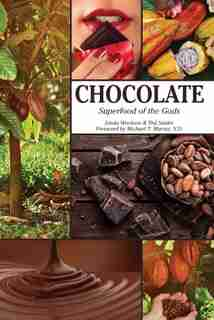 Chocolate: Superfood Of The Gods by Linda Woolven