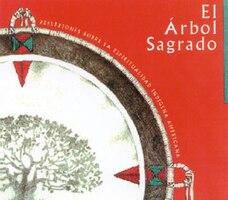 El Arbol Sagrado: The Sacred Tree