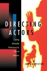 Book Directing Actors: Creating Memorable Performances for Film and Television by Judith Weston