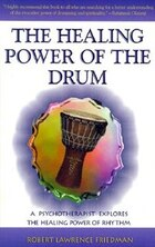The Healing Power Of The Drum: A Psychotherapist Explores The Healing Power Of Rhythm