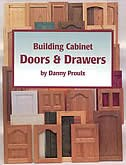 Building Cabinet Doors & Drawers by Danny Proulx