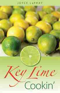 Key Lime Cookin': Famous Recipes From Famous Places by Joyce Lafray