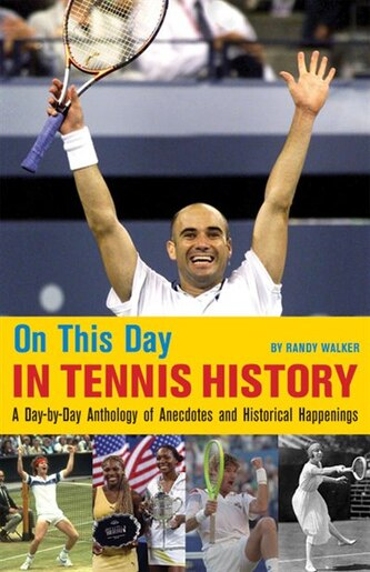On This Day In Tennis History: A Day-by-Day Anthology of Anecdotes and Historical Happenings by Randy Walker