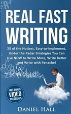 Real Fast Writing: 25 of the Hottest, Easy-to-Implement, Under the Radar Strategies You Can Use NOW…