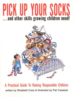 Book Pick Up Your Socks . . . And Other Skills Growing Children Need!: A Practical Guide To Raising… by Elizabeth Crary