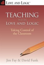 TEACHING WITH LOVE & LOGIC (Paperback): Taking Control of the Classroom