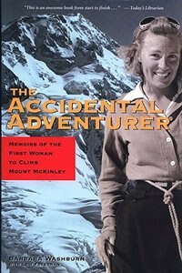 The Accidental Adventurer: Memoir of the First Woman to Climb Mount McKinley by Barbara Washburn