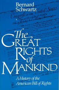 The Great Rights of Mankind: A History of the American Bill of Rights