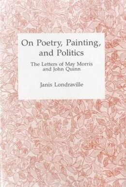 Book On Poetry, Painting, and Politics: The Letters of May Morris and John Quinn by May Morris