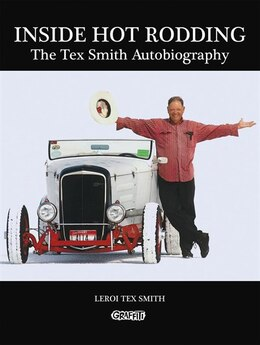 Book Inside Hot Rodding: The Tex Smith Autobiography by Leroi Tex Smith