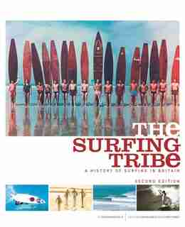 The Surfing Tribe: A History of Surfing in Britain by Roger Mansfield