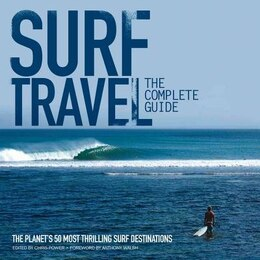 Book Surf Travel: The Complete Guide: The Planet's 50 Most Thrilling Surf Destinations by Chris Power