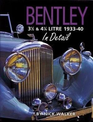 Bentley 3 1/2 & 4 1/4 Litre 1933-40 In Detail by Nick Walker
