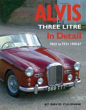Alvis Three Litre In Detail: TA21 to TF21 1950-67 by David Culshaw